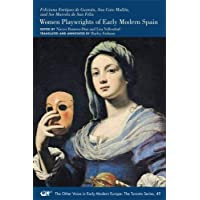 Feliciana Enrîquez de Guzmán, Ana Caro Mallén, and Sor Marcela de San Félix: Women Playwrights of Early Modern Spain (Volume 501) (Medieval and Renaissance Texts and Studies)