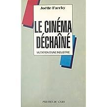 Le cinéma déchaîné : mutation d'une industrie (French Edition)