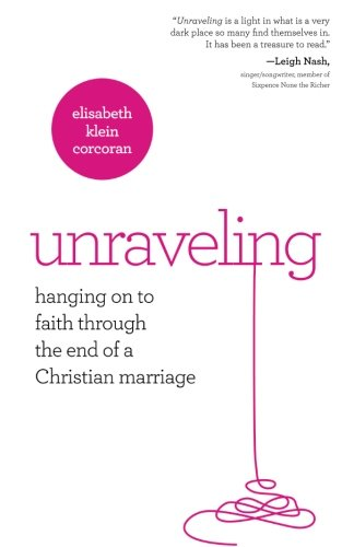 Unraveling: Hanging On to Faith Through the End of a Christian Marriage by Abingdon Press