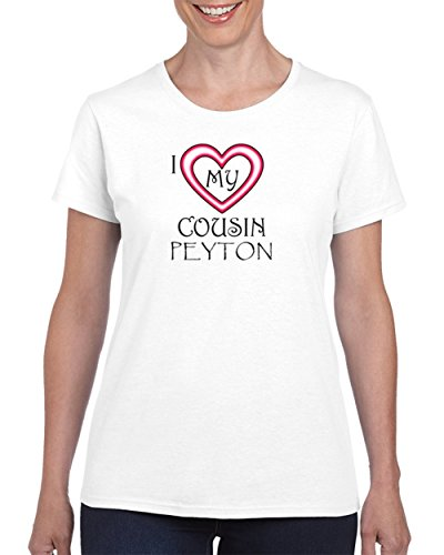Love Peyton T-shirt - Peyton I Love My Cousin Peyton T shirt S White