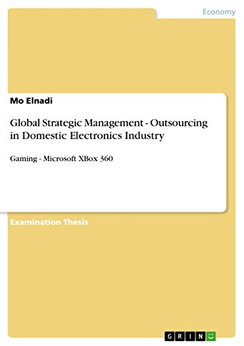 Global Strategic Management - Outsourcing in Domestic Electronics Industry: Gaming - Microsoft XBox - Ps3 Hardware