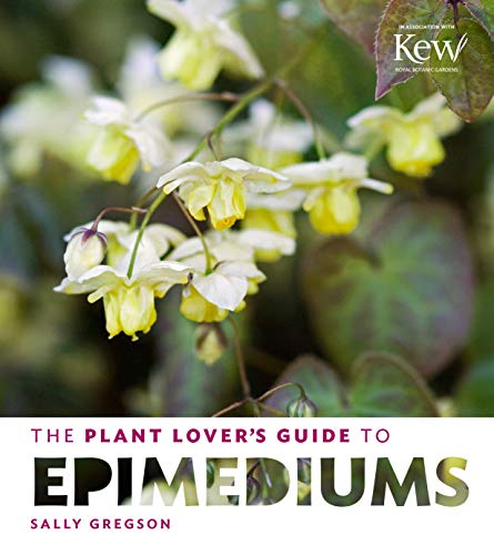 The Plant Lover's Guide to Epimediums (The Plant Lover's Guides) Hardcover – April 8, 2015