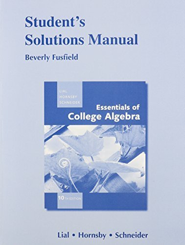 Student Solutions Manual for Essentials of College Algebra 10th edition by Lial, Margaret L., Hornsby, John, Schneider, David I. (2010) Paperback