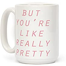 LookHUMAN But You're Like Really Pretty White 15 Ounce Ceramic Coffee Mug