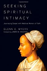 Seeking Spiritual Intimacy: Journeying Deeper with Medieval Women of Faith