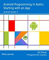 Android Programming in Kotlin: Starting With An App Front Cover
