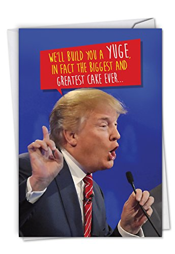 Trump Build a Yuge Cake - Funny Political Happy Birthday Card with Envelope (4.63 x 6.75 Inch) - President Donald Trump Joke Bday Celebration Notecard - Humorous Cake Slice C4239BDG