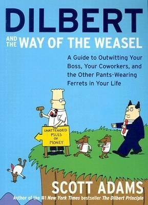 Adams, Scott ( Author )(Dilbert and the Way of the Weasel: A Guide to Outwitting Your Boss, Your Coworkers, and the Other Pants-Wearing Ferrets in Your Life) Paperback