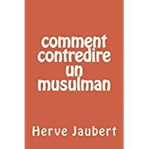 Comment contredire un Musulman (French Edition)