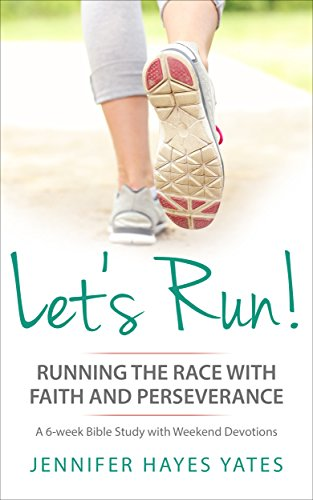 Let's Run: Running The Race With Faith And Perseverance by Jennifer Hayes Yates ebook deal