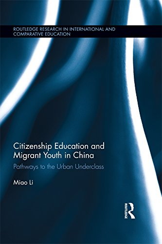 Citizenship Education and Migrant Youth in China: Pathways to the Urban Underclass (Routledge Research in International and Comparative Education) Pdf