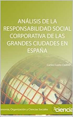 Análisis de la Responsabilidad Social Corporativa de las grandes ciudades en España eBook: Cedillo, Carlos Cueto: Amazon.es: Tienda Kindle