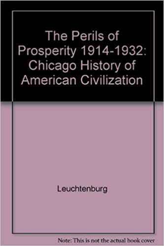 The Perils of Prosperity 1914-1932: Chicago History of American Civilization