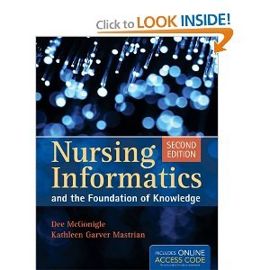Nursing Informatics And The Foundation Of Knowledge 2nd (second) Edition by McGonigle, Dee, Mastrian, Kathleen published by Jones & Bartlett Learning (2011)