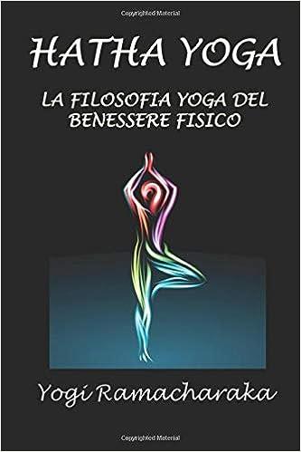 HATHA YOGA: o la filosofia Yoga del benessere fisico: Amazon ...