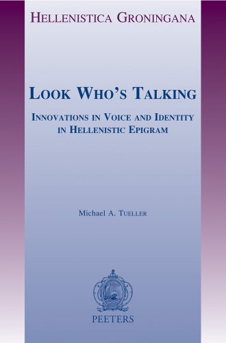 Look Who's Talking: Innovations in Voice and Identity in Hellenistic Epigram (Hellenistica Groningana)