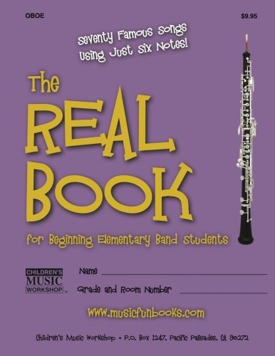 The Real Book for Beginning Elementary Band Students (Oboe): Seventy Famous Songs Using Just Six - Elements Essential Oboe