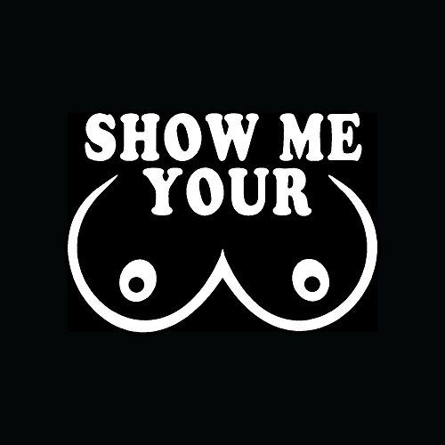Show Me Your Boobs Premium Decal 5 Inch Whtie Funny Sticker
