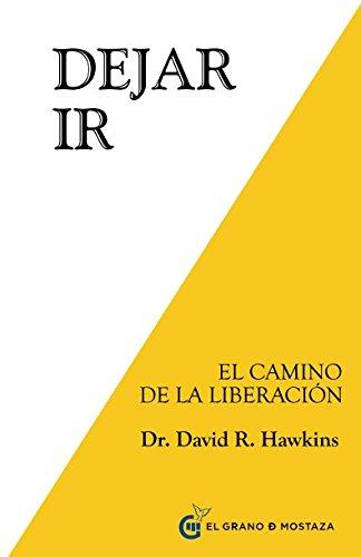 Dejar ir: El Camino de la Liberacion (Spanish Edition) [Dr. David R. Hawkins] (Tapa Blanda)
