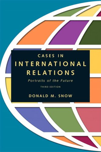 Cases in International Relations: Portraits of the Future (3rd Edition)