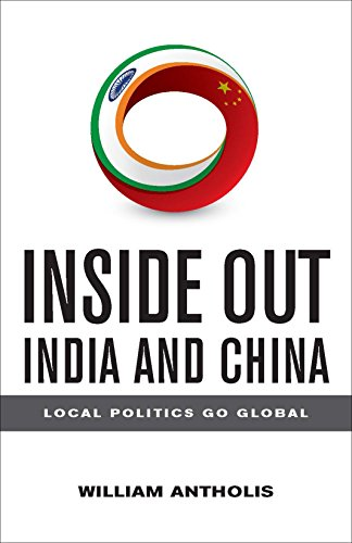 India China - Inside Out India and China: Local Politics Go Global (Brookings Focus Book)