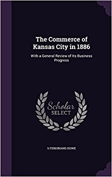 Book The Commerce of Kansas City in 1886: With a General Review of Its Business Progress
