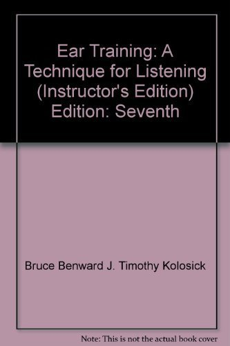 Ear Training: A Technique for Listening (Instructor's Edition) by Bruce Benward (2005) Spiral-bound