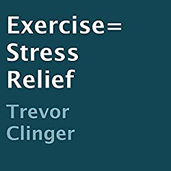 Exercise = Stress Relief