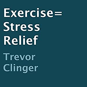 Exercise = Stress Relief Audiobook