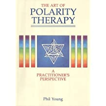 The Art of Polarity Therapy: A Practitioner's Perspective by Phil Young (2000-07-02)