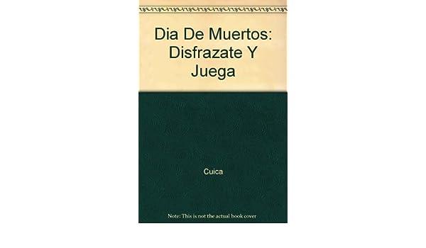Dia De Muertos: Disfrazate Y Juega (Spanish Edition): Cuica ...