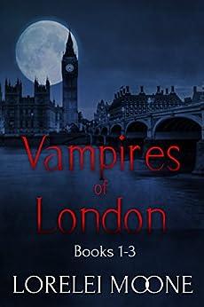 Vampires of London: Books 1-3: A Steamy & Suspenseful Vampire Romance Collection by [Moone, Lorelei]
