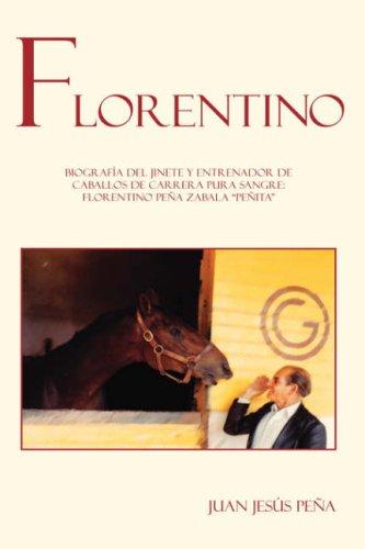 Download Florentino: Biografa del Jinete y Entrenador de Caballos de Carrera Pura Sangre Florentino Pena Zabala Penita (Spanish Edition) PDF