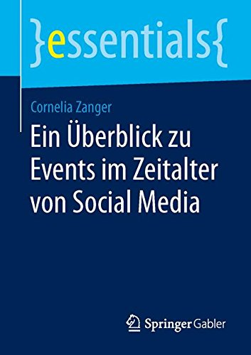 Ein Überblick zu Events im Zeitalter von Social Media (essentials) Taschenbuch – 20. Juni 2014 Cornelia Zanger Springer Gabler 365805770X Event-Management