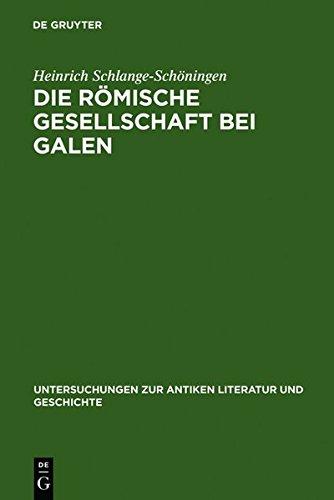 Die romische Gesellschaft bei Galen (Untersuchungen Zur Antiken Literatur Und Geschichte, Band 65)