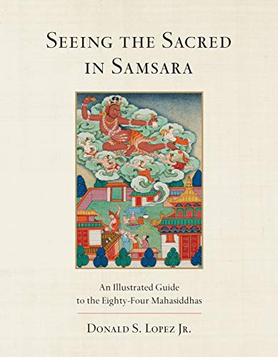 Image of Seeing the Sacred in Samsara: An Illustrated Guide to the Eighty-Four Mahasiddhas