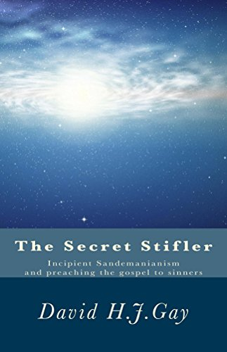 The Secret Stifler: Incipient Sandemanianism and preaching the gospel to sinners by [Gay, David H.J.]