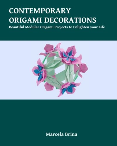 Contemporary Origami Decorations: Beautiful Modular Origami Projects to Enlighten your Life pdf epub