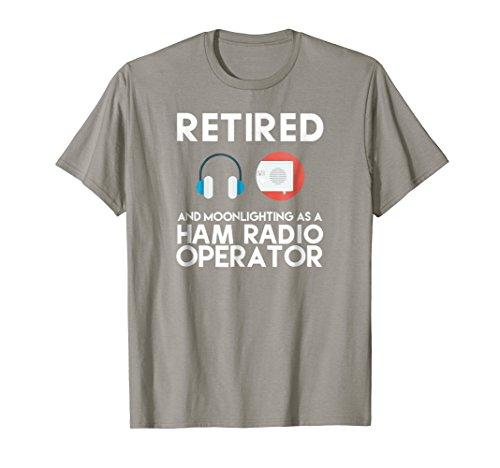 Ham Radio Operator Retired Shirt Great Retirement Dad Gift ()