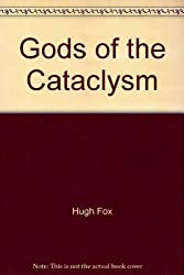 Gods of the Cataclysm: A revolutionary investigation of man and his gods before and after the Great Cataclysm