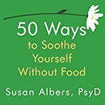 50 Ways to Soothe Yourself Without Food | Susan Albers