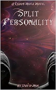 Split Personality - (Unedited): A ChaosNova Novel by [Noe, David]