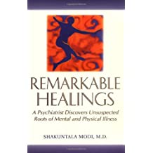 Remarkable Healings: A Psychiatrist Discovers Unsuspected Roots of Mental and Physical Illness