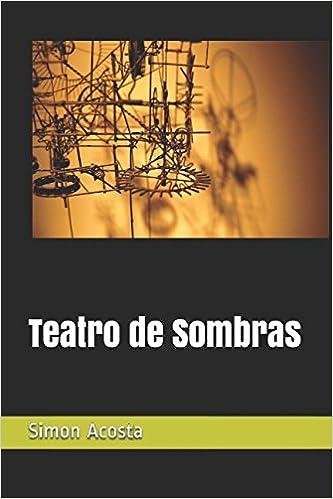 Amazon.com: Teatro de Sombras (Spanish Edition) (9781549605208): Simon Acosta: Books