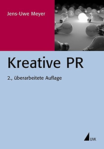 Kreative PR (PR Praxis) Taschenbuch – 16. Februar 2011 Jens-Uwe Meyer Uvk 3867643083 UA9783867643085