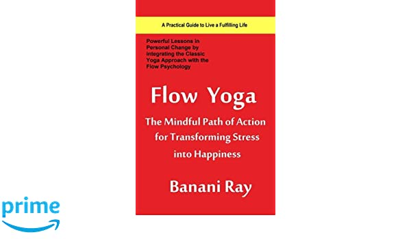 Flow Yoga The Mindful Path of Action for Transforming Stress ...