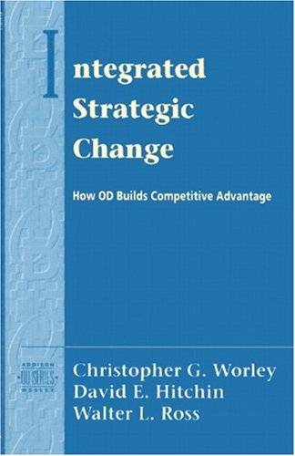 Integrated Strategic Change: How Organizational Development Builds Competitive Advantage (Prentice Hall Organizational D