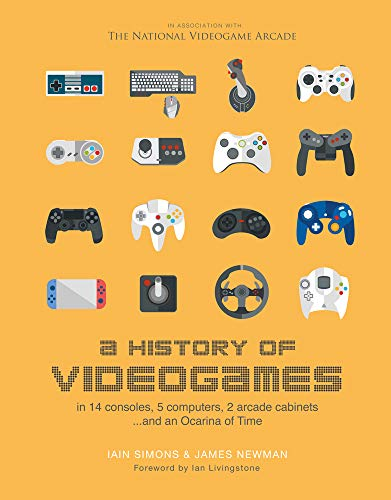 A History of Videogames: In 14 Consoles, 5 Computers, 2 Arcade Cabinets ...and an Ocarina of Time (History Of Video Games)