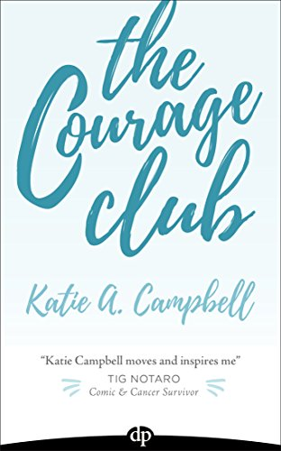 The Courage Club: A Radical Guide for Audaciously Living Beyond Cancer