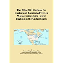 The 2016-2021 Outlook for Coated and Laminated Woven Wallcoverings with Fabric Backing in the United States
